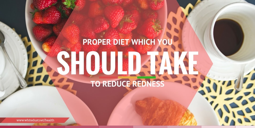 Proper Diet Which You Should Take To Reduce Redness on nose and cheeks