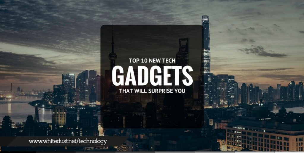 latest dope 10 technology/gadgets