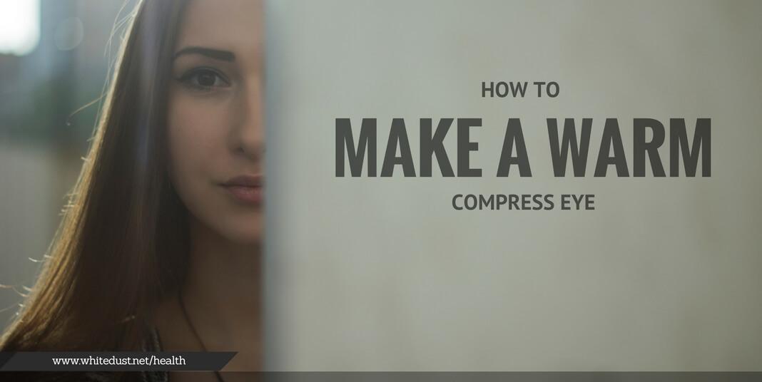HOW TO MAKE A WARM COMPRESS EYE