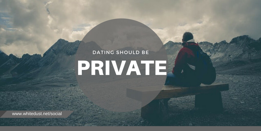 Dating should be a Private matter