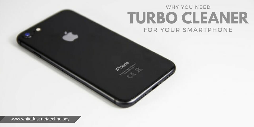 Why you need Turbo Cleaner for your smartphone?