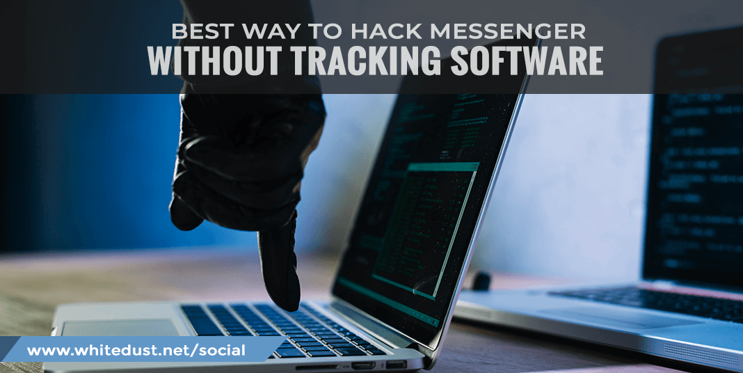 Best Ways To Hack Messenger Without Tracking Software