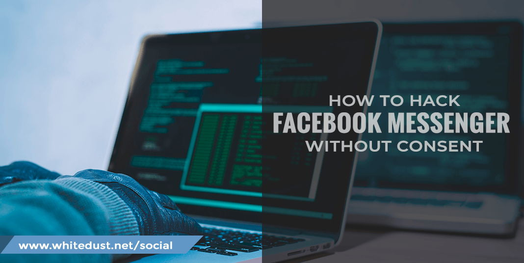 how to hack facebook messenger without their consent