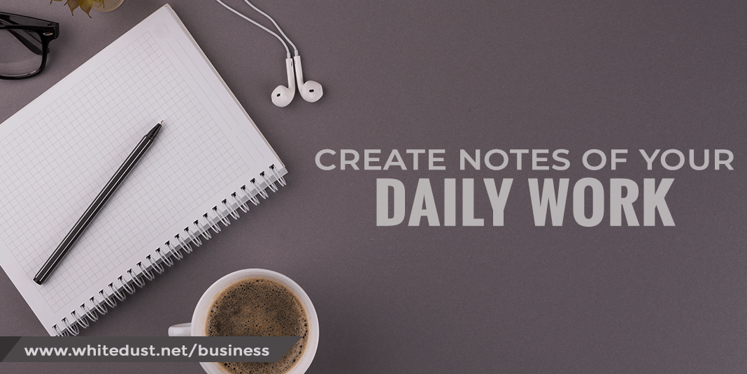Create notes of your daily work