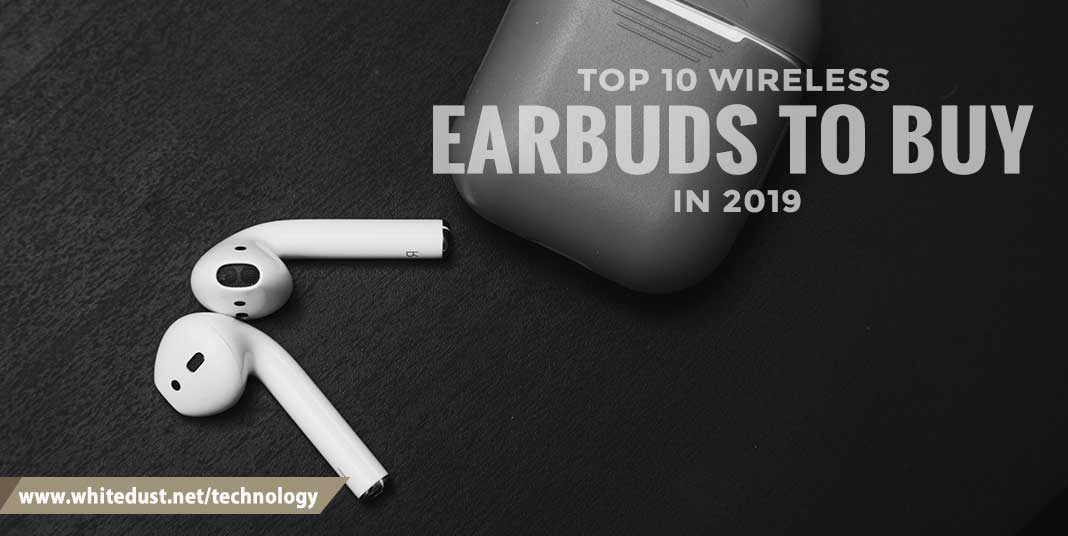 Top 10 wireless earbuds to buy in 2019