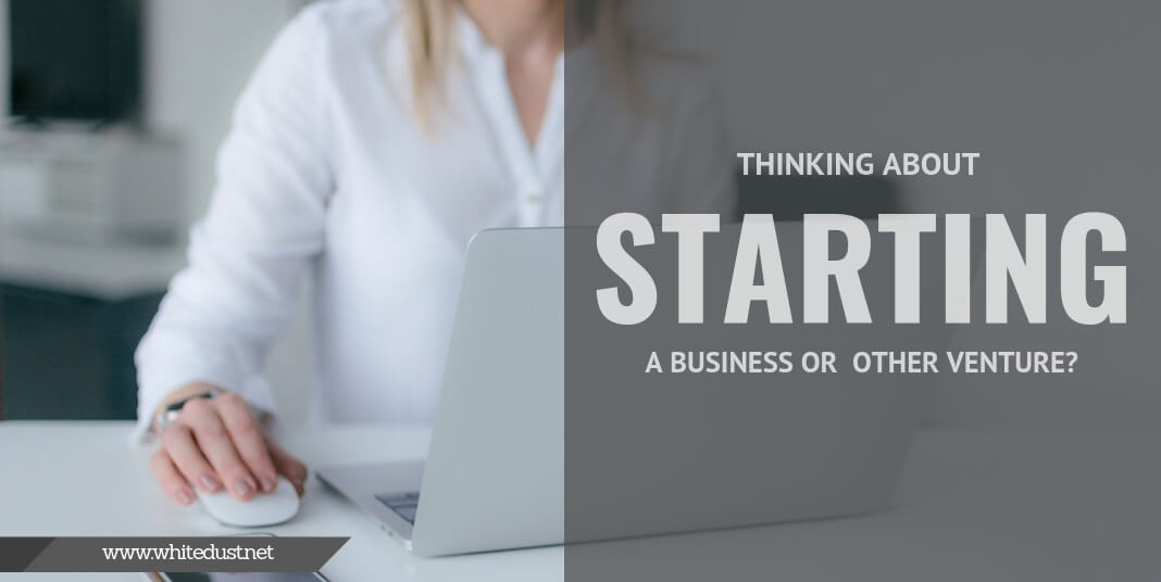 Thinking About Starting a Business or  other Venture?