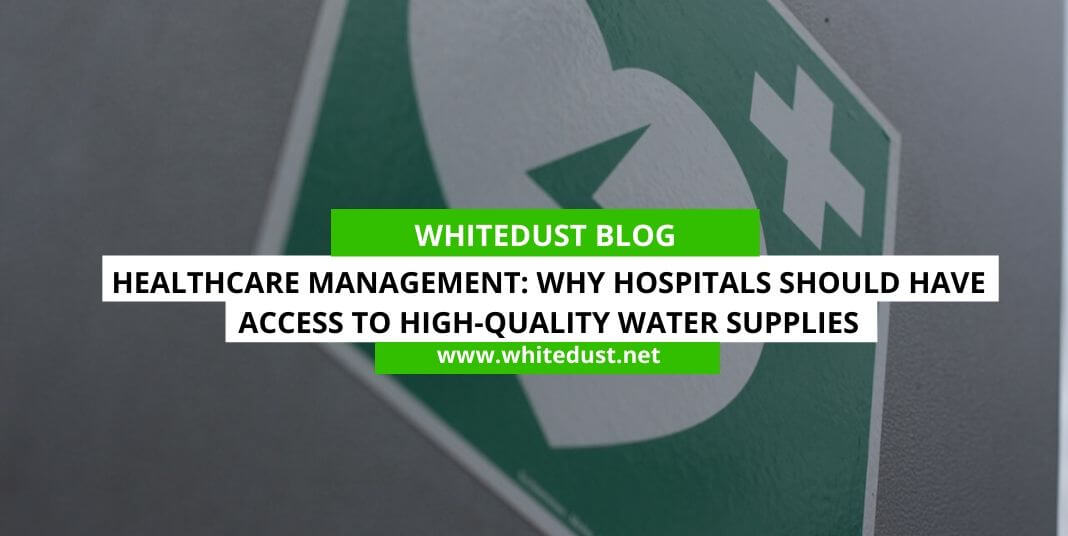 Healthcare Management: Why Hospitals Should Have Access to High-quality Water Supplies