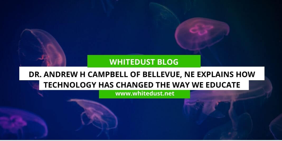 Dr. Andrew H Campbell Of Bellevue, NE Explains How Technology Has Changed the Way We Educate