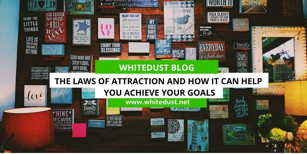 The Laws of Attraction and How It Can Help You Achieve Your Goals
