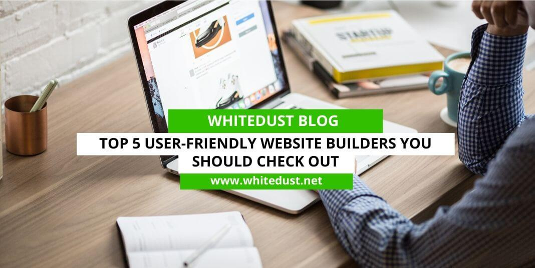 Top 5 User-Friendly Website Builders You Should Check Out