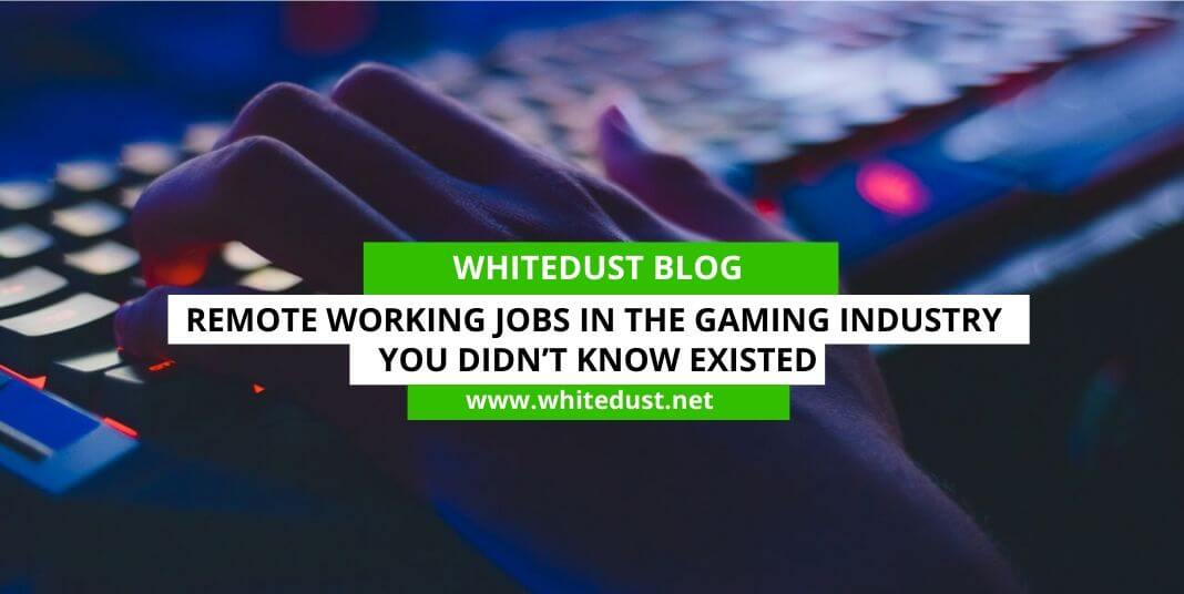 Remote Working Jobs in the Gaming Industry You Didn't Know Existed